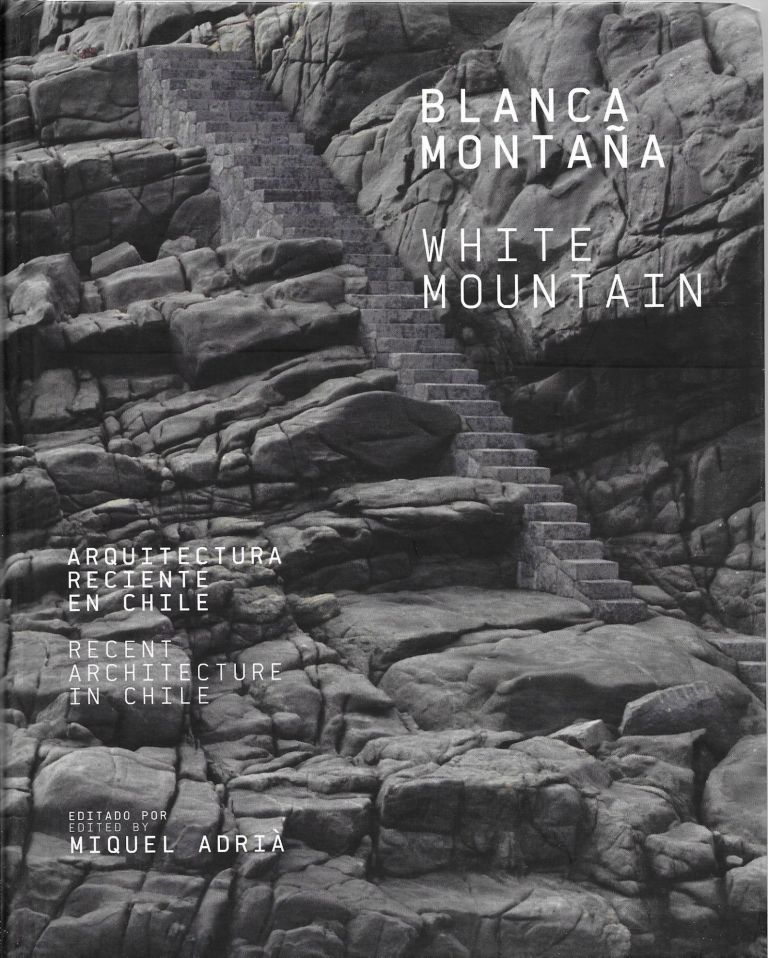 White Mountain: Recent Architecture in Chile / Blanca Montana. Miquel Adrià, Adria.