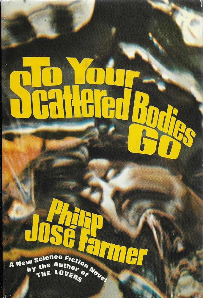 To Your Scattered Bodies Go: A Science Fiction Novel. Philip José Farmer.