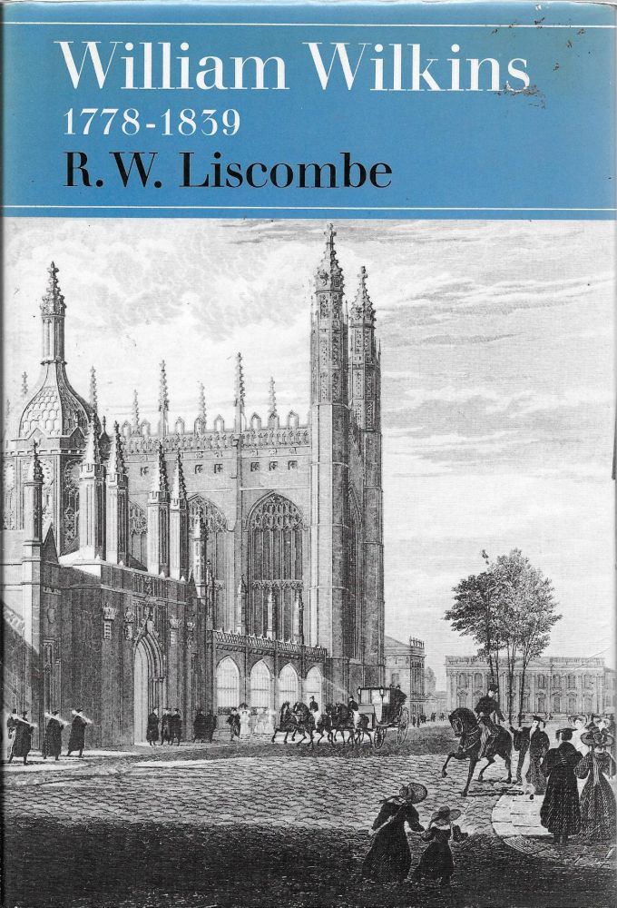 William Wilkins, 1778-1839. R. W. Liscombe.