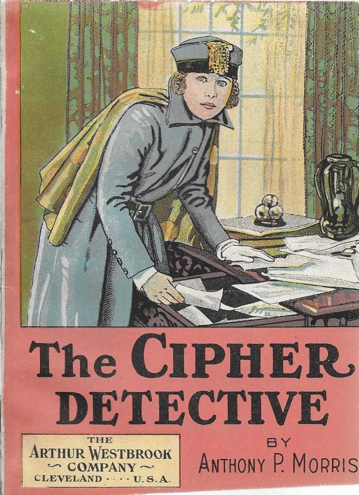 The Cipher Detective: Or, Fighting For a Fortune. Anthony P. Morris.