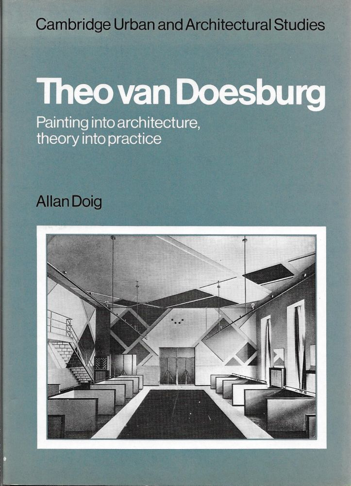 Theo van Doesburg: Painting into Architecture, Theory into Practice. Allan Doig.