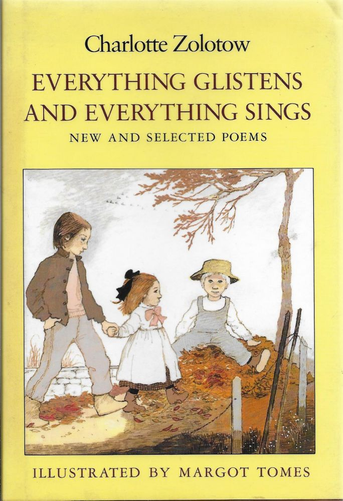 Everything Glistens and Everything Sings: New and Selected Poems. Charlotte with Zolotow, Margot Tomes.