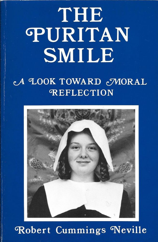 The Puritan Smile: A Look Toward Moral Reflection. Robert Cummings Neville.