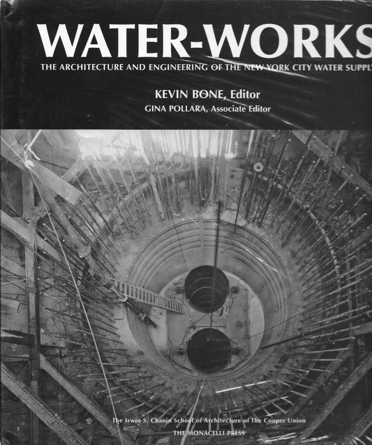 Water-Works: The Architecture and Engineering of the New York City Water Supply. Kevin Bone, Gina Pollara.