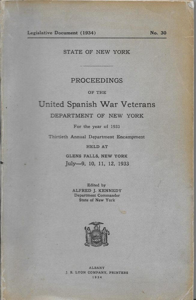 Proceedings of the United Spanish War Veterans, Department of New York for the Year of 1933, Thirteenth Annual Deparmtne Encampment, Held at Glenn Falls, New York, July 9, 10,11, 12, 1933. Alfred J. Kennedy.