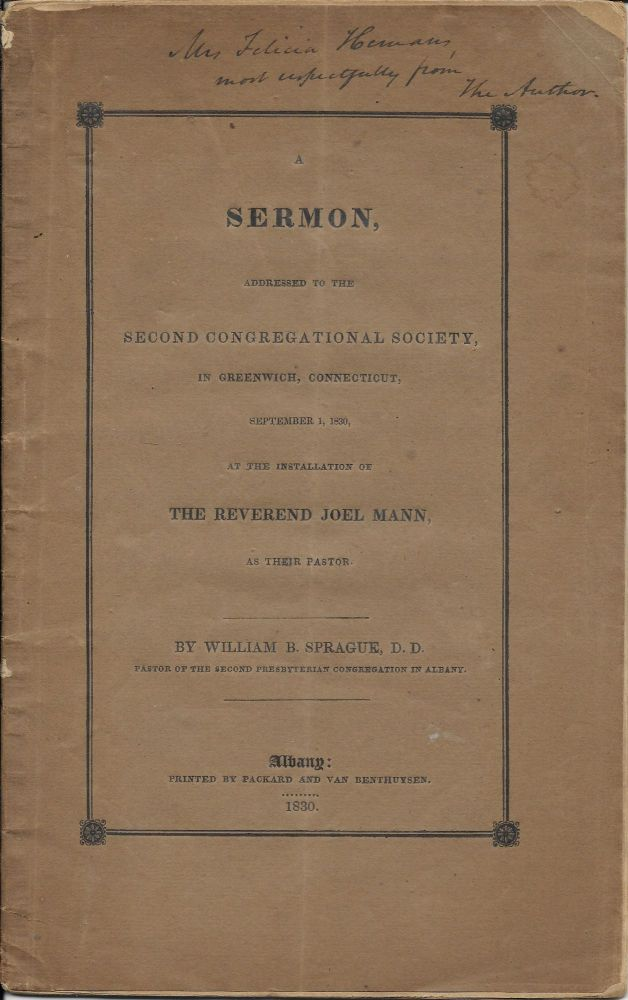A Sermon, Addressed to the Second Congregational Society in Greenwich, Connecticut, September 1, 1830 at the Installation of the Reverend Joel Mann as Their Pastor. William B. Sprague.