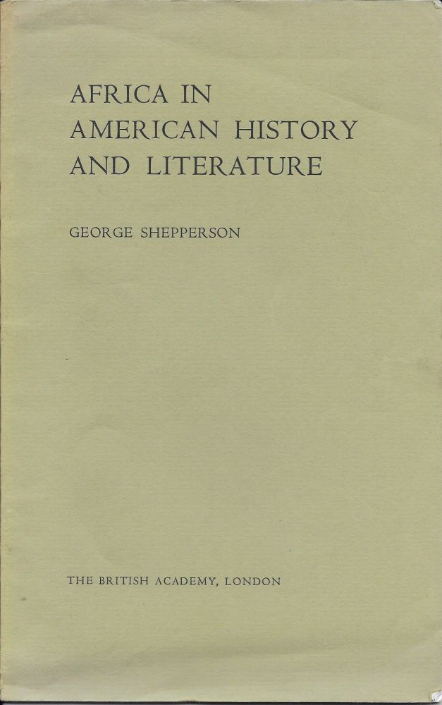 Africa in American History and Literature. Sarah Tryphena Phillips Lecture in American Literature and History, 1979. George Shepperson.