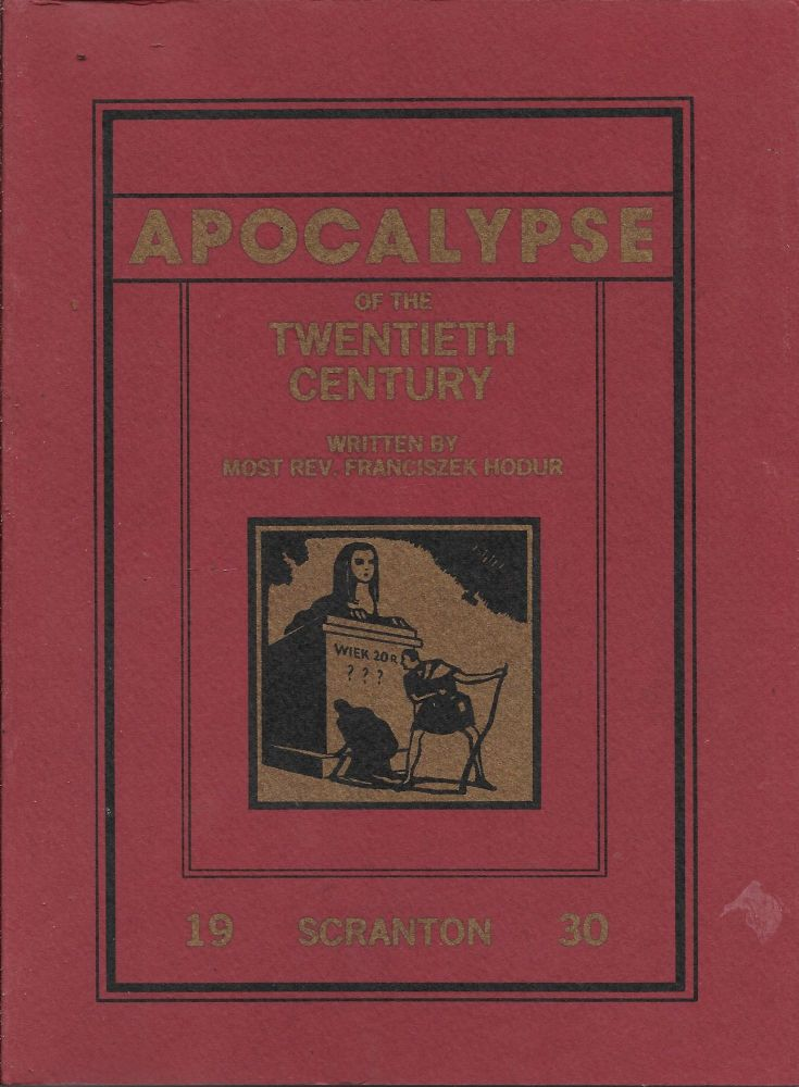 Apocalypse, Or, The Revelation of the XXth Century. Composed of Two Parts: Historical-Sociological, and Evangenical-Prophetic. Scranton, PA, 1930. Francis Hodur, Albert S. J. Tarka, Louis W. Orzech.