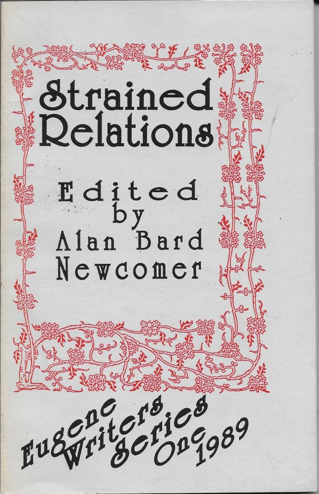 Strained Relations: Eugene Writers Series One 1989. [comprises stories by Lynn S. Adams, Joyce A. Cowan, Nina Kiriki Hoffman, Kristine Kathryn Rusch, Dean Wesley Smith, D. T. Steiner, and Ray Vukcevich]. Alan Bard Newcomer.