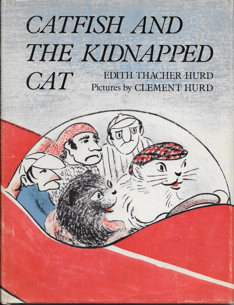 Catfish and the Kidnapped Cat. Edith Thatcher with Hurd, Clement Hurd.