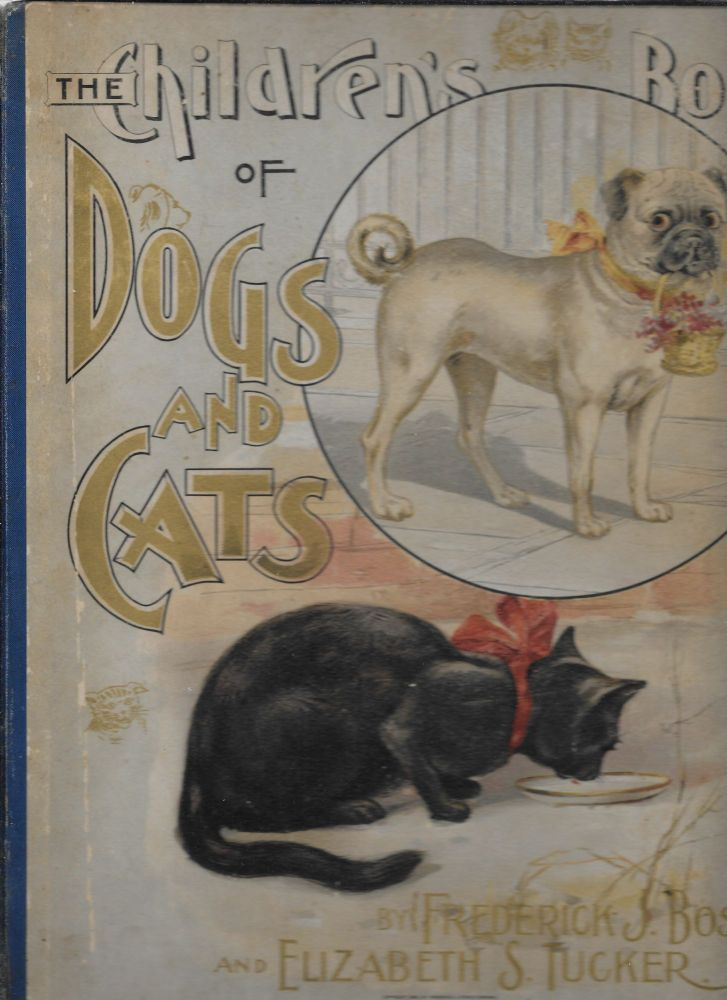 The Children's Book of Dogs and Cats. Elizabeth S. with Tucker, Frederick J. Boston.