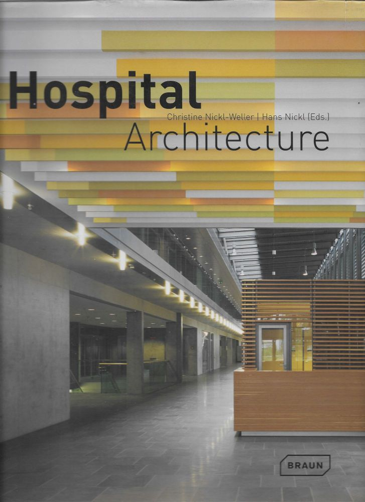 Hospital Architecture. Christine Nickl-Weller, Hans Nickl.