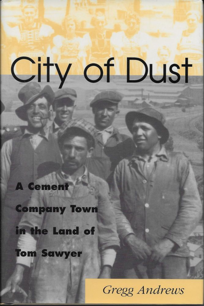 City of Dust: A Cement Company Town in the Land of Tom Sawyer. Gregg Andrews.