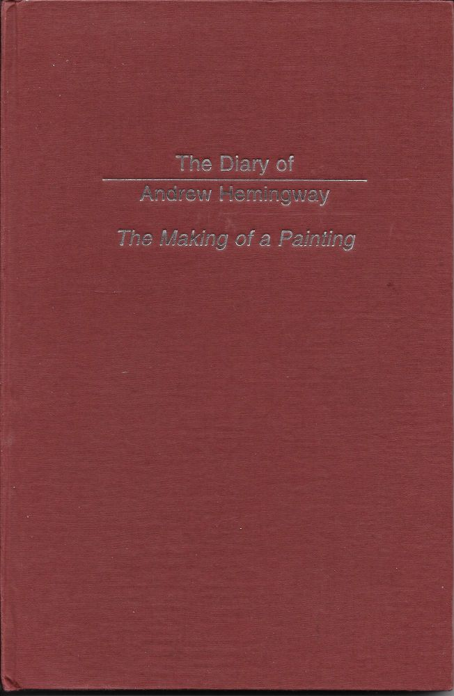 The Diary of Andrew Hemingway: The Making of a Painting. Andrew Hemingway.