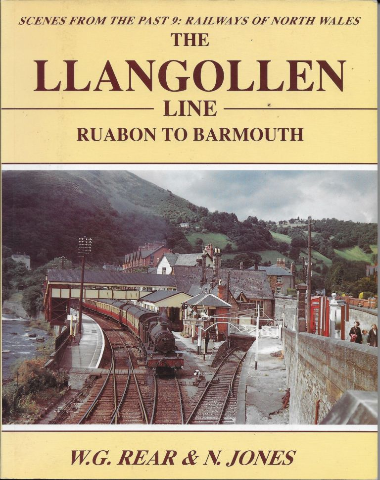 Railways of North Wales: Llangollen Line, Ruabon to Barmouth. Bill Rear, Norman Jones.