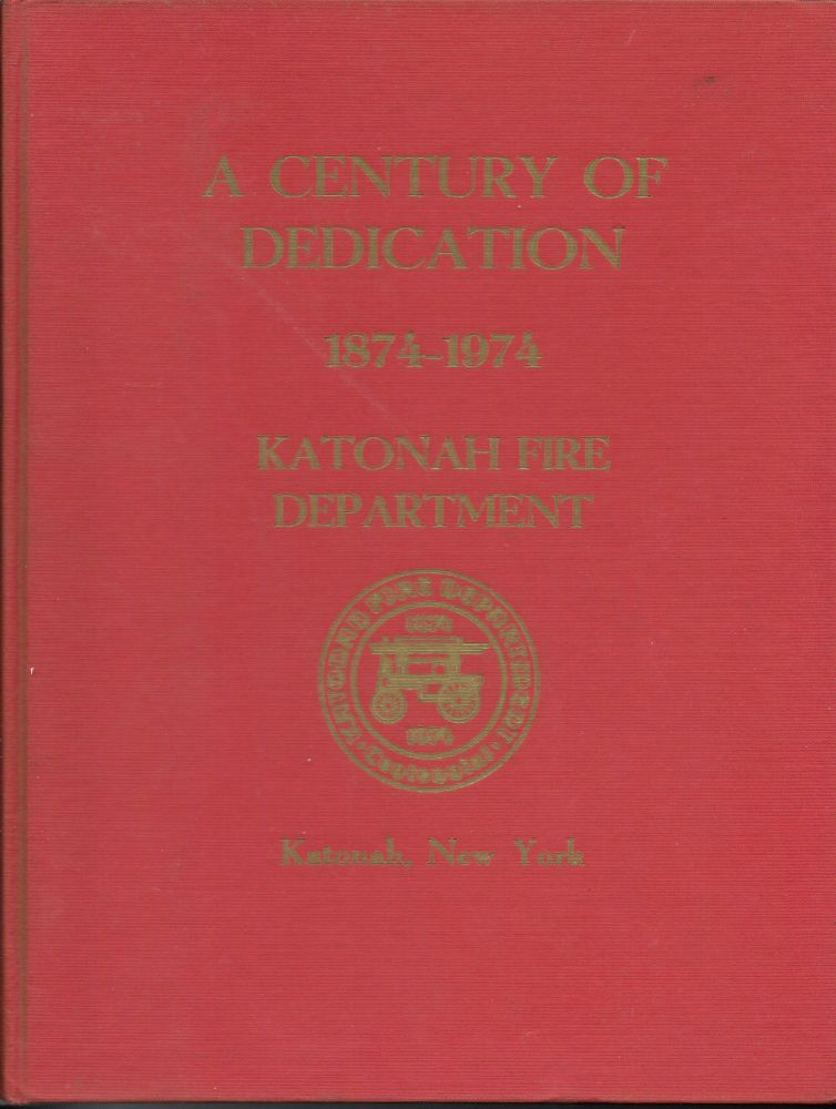 A Century of Dedication: The 100 Year History of the Katonah Fire Department. Charles L. Radzinsky.