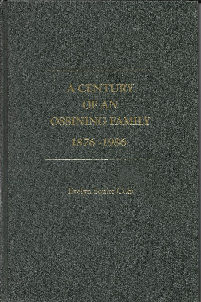 A Century of an Ossining Family, 1876-1986. Evelyn Squire Culp.