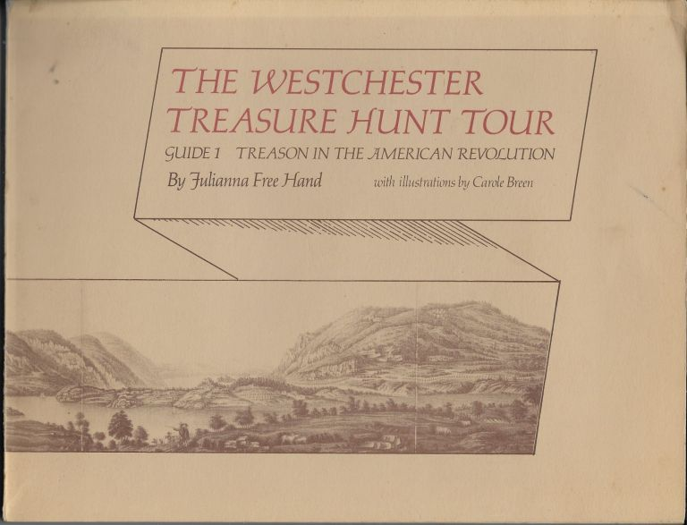 The Westchester Treasure Hunt Tour: Guide 1, Treason in the American Revolution. Julianna Free with Hand, Carole Breen.