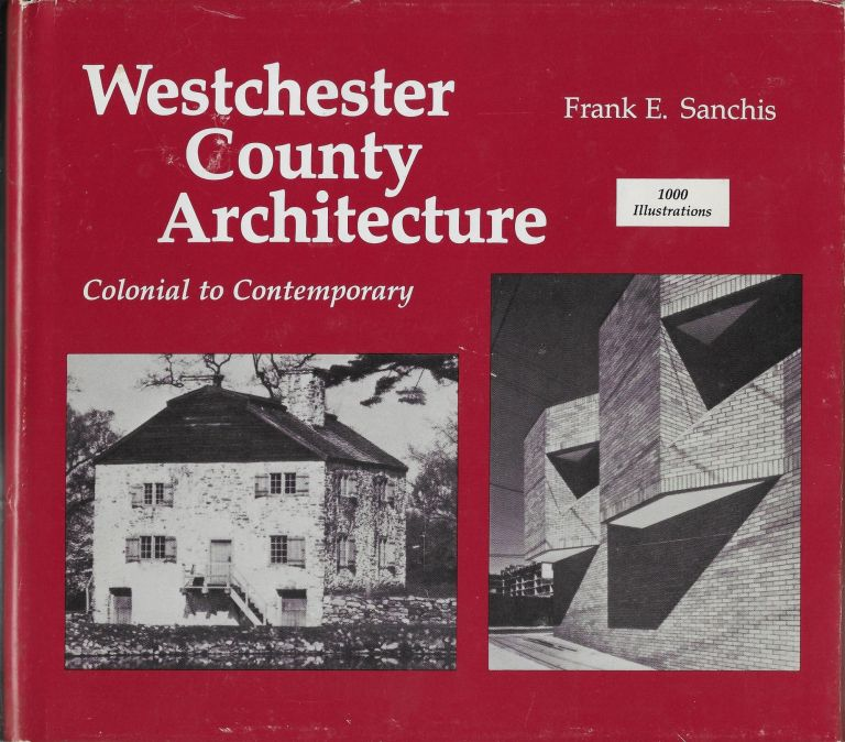 American Architecture, Westchester County, New York: Colonial to Contemporary. Frank E. Sanchis.