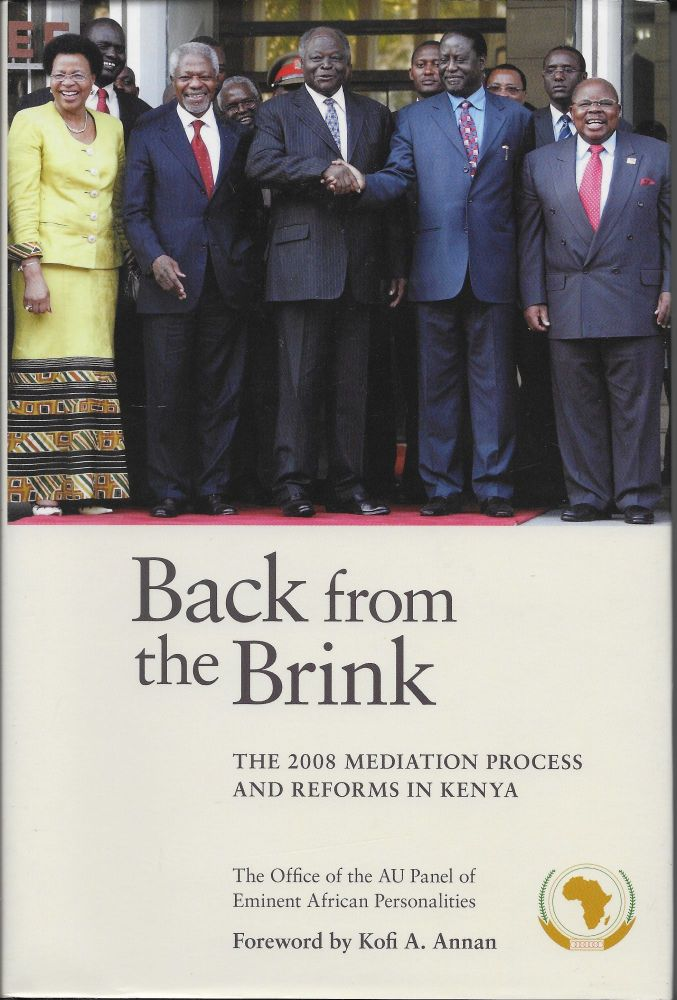 Back from the Brink: The 2008 Mewdiation Process and Reforms in Kenya. Kofi A. Foreword Annan.