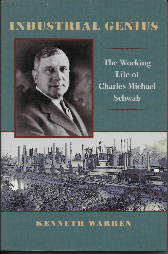 Industrial Genius: The Working Life of Charles Michael Schwab. Kenneth Warren.