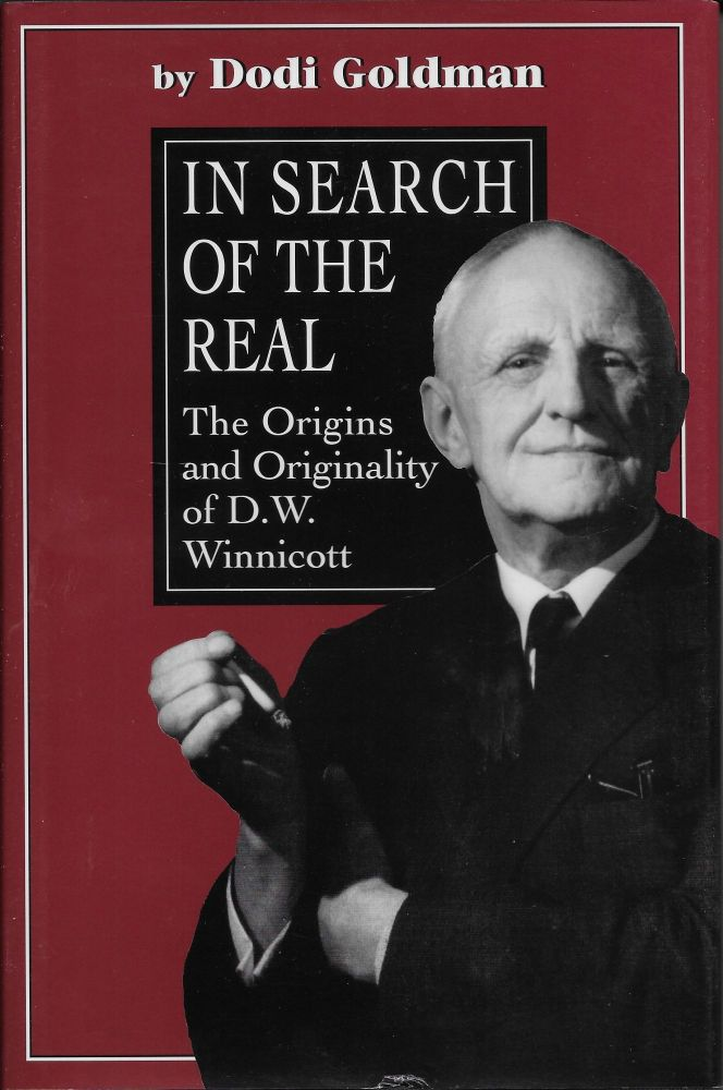 In Search of the Real: The Origins and Originality of D.W. Winnicott. Dodi Goldman.