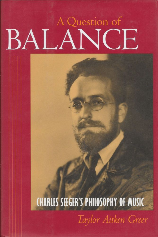 A Question of Balance: Charles Seeger's Philosophy of Music. Taylor Aitken Greer.