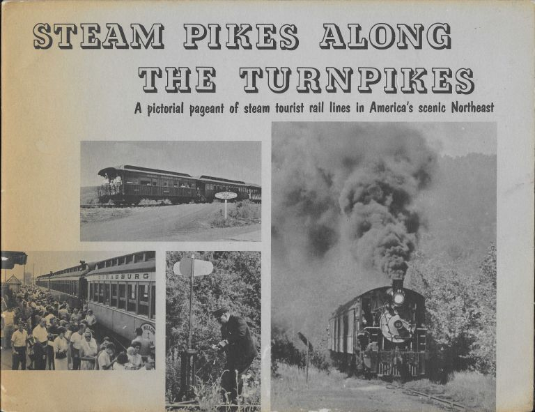 Steam Pikes Along the Turnpikes: A Pictorial Pageant of Steam Tourist Rail Lines in America's Scenic Northeast. J. A. Stowe.