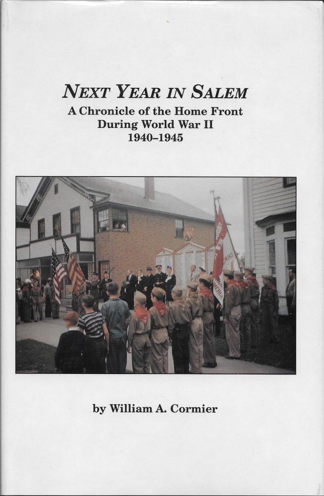 Next Year in Salem: A Chronicle of the Home Front During W. W. II 1940-1945. William A. Cormier.