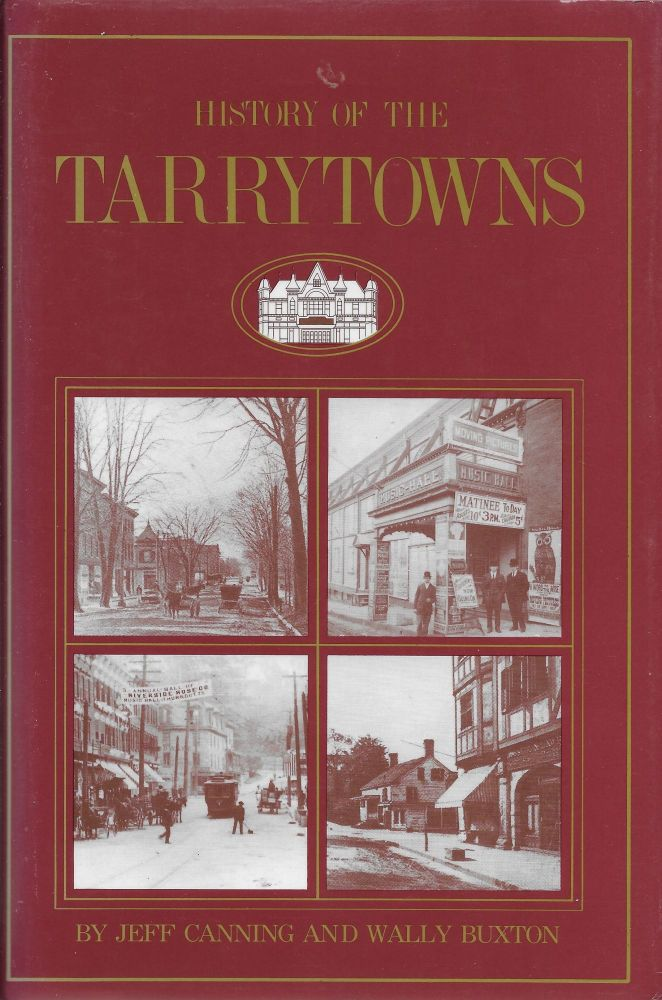 History of the Tarrytowns : Westchester County, New York, from Ancient Times to the Present. Jeff Canning, Wally Buxton.