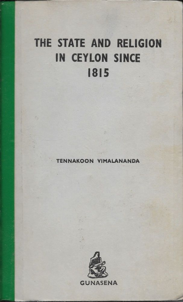 The State and Religion in Ceylon Since 1815. Tennakon Vimalananda.
