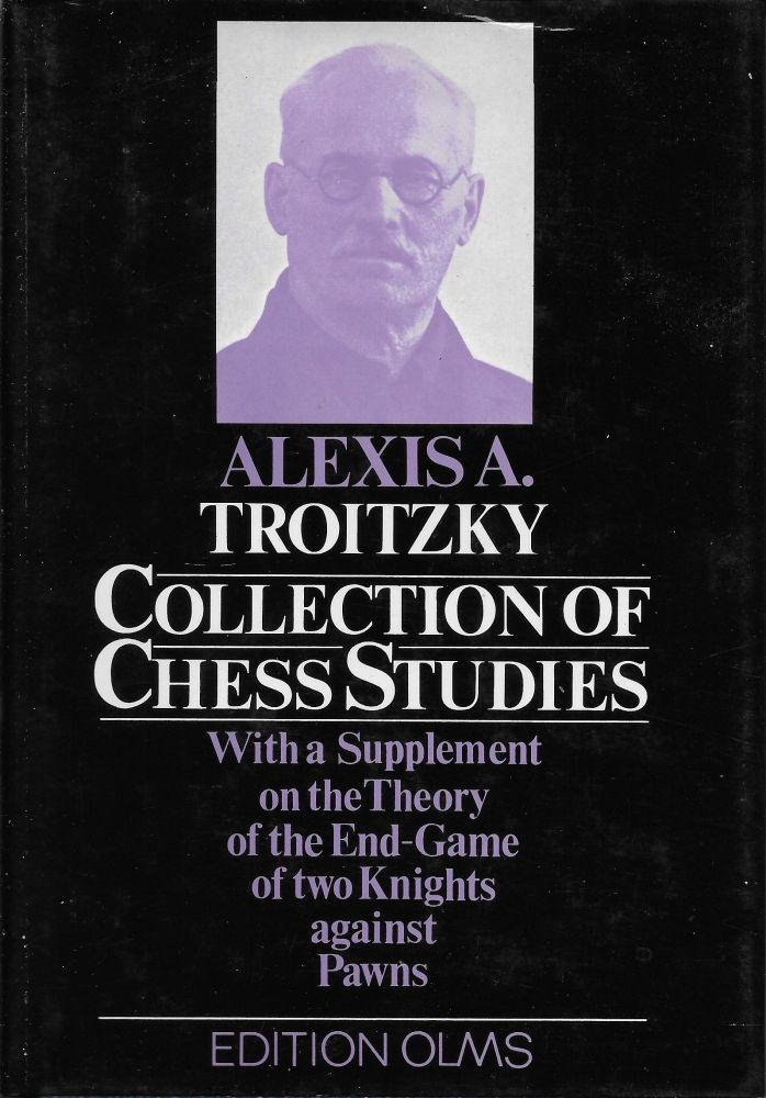 Collection of Chess Studies with a Supplement on the Theory of the End-game of Two Knights Against Pawns. Alexis A. Troitzky.
