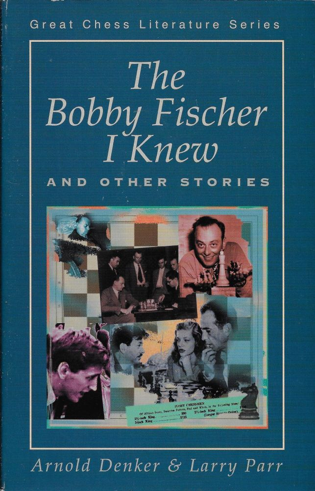 The Bobby Fischer I Knew and Other Stories. Arnold Denker, Larry Parr.