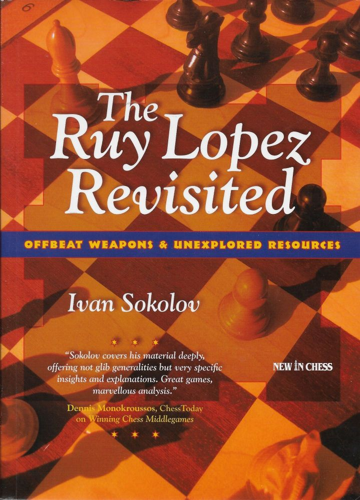 The Ruy Lopez Revisited. Offbeat Weapons and Unexplored Resouces. Ivan Sokolov.
