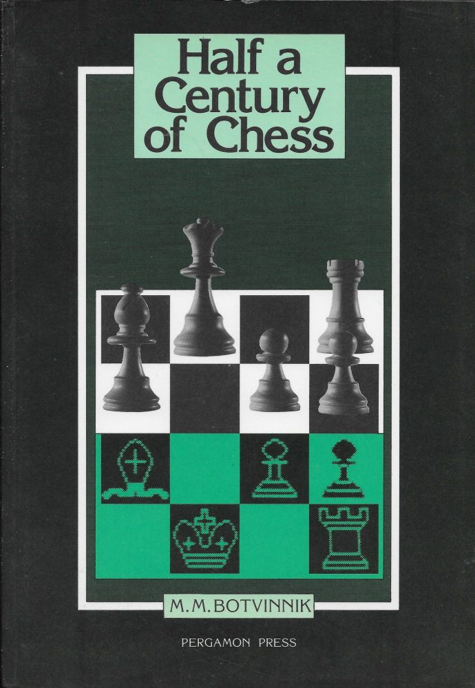 Half a Century of Chess. M. M. Botvinnik.