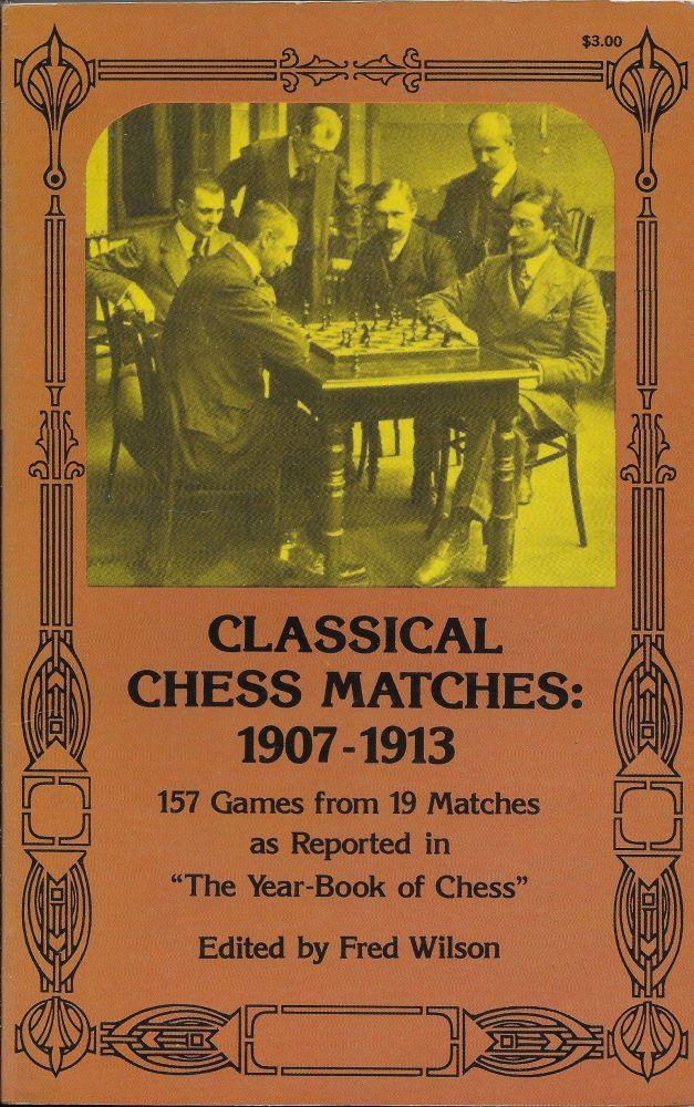 Classical Chess Matches, 1907-1913. Fred Wilson.