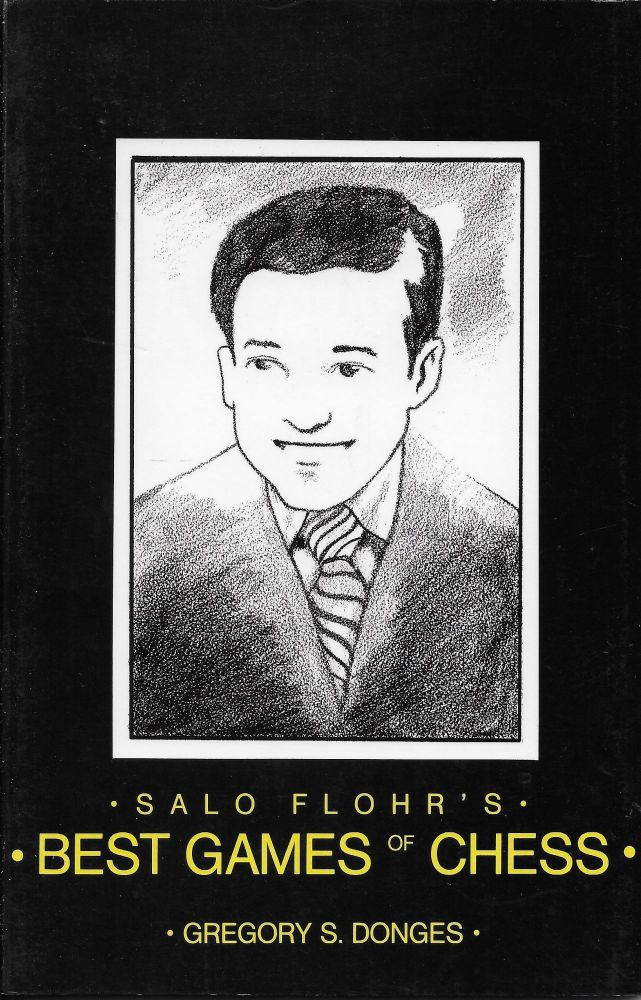 Salo Flohr's Best Games of Chess. Gregory S. Donges.