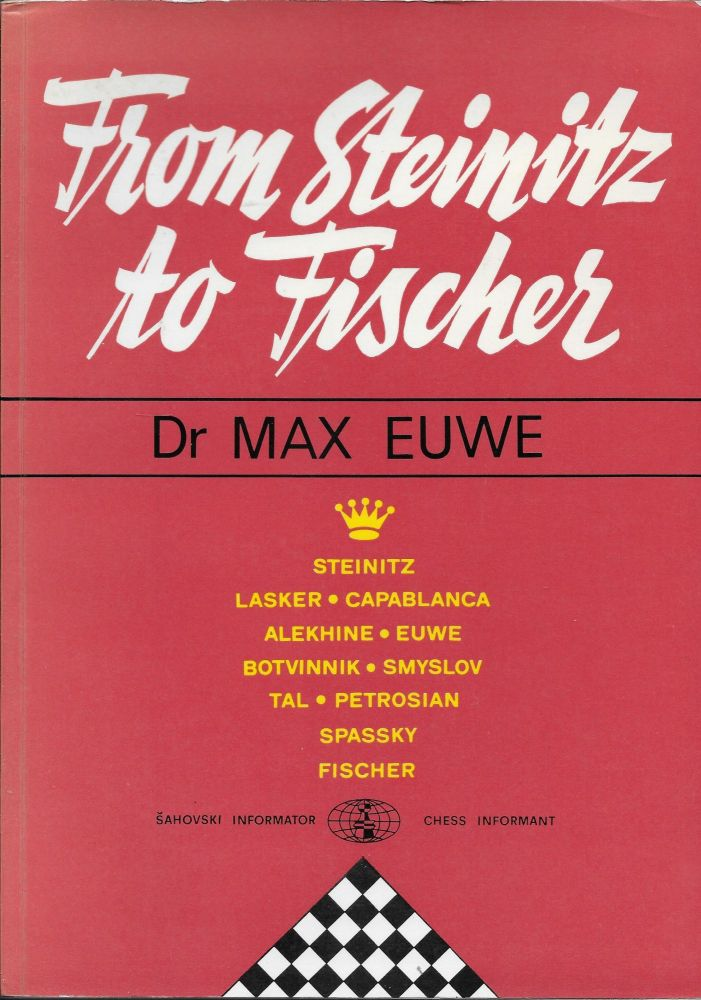 From Steinitz to Fischer, Max Euwe.