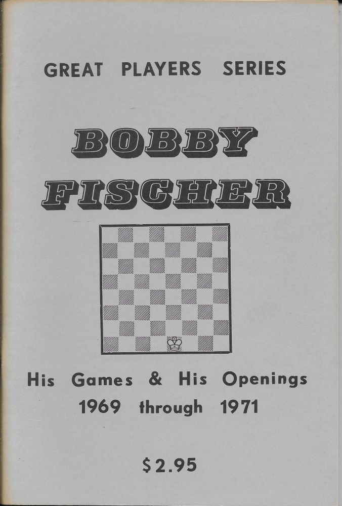 Great Player Series: Bobby Fischer: His Games and His Openings 1969 through 1971. Billy Pattteson.