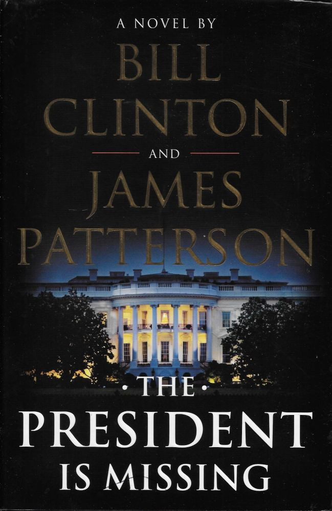 The President is Missing: A Novel. James Patterson, Bill Clinton.