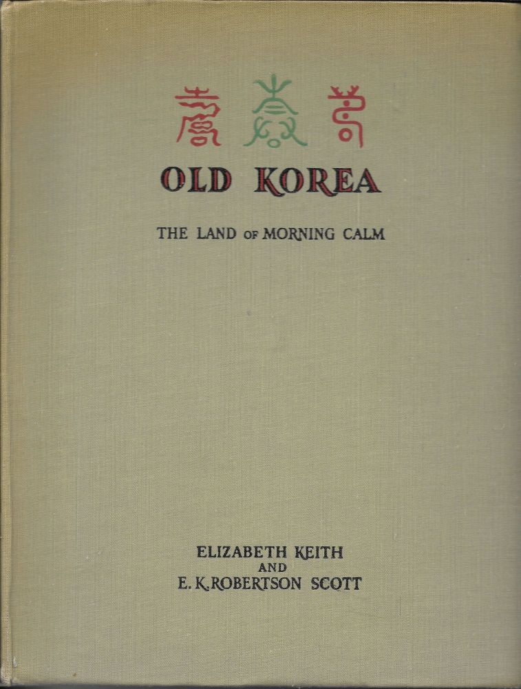 Old Korea: The Land of Morning Calm. Elizabeth Keith, Elzpet Keith Robertson Scott.
