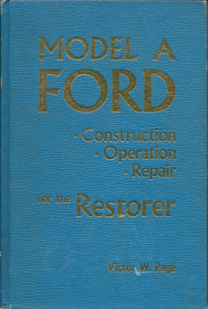 Model A Ford: Construction, Operation, Repair for the Restorer. Victor W. Page.