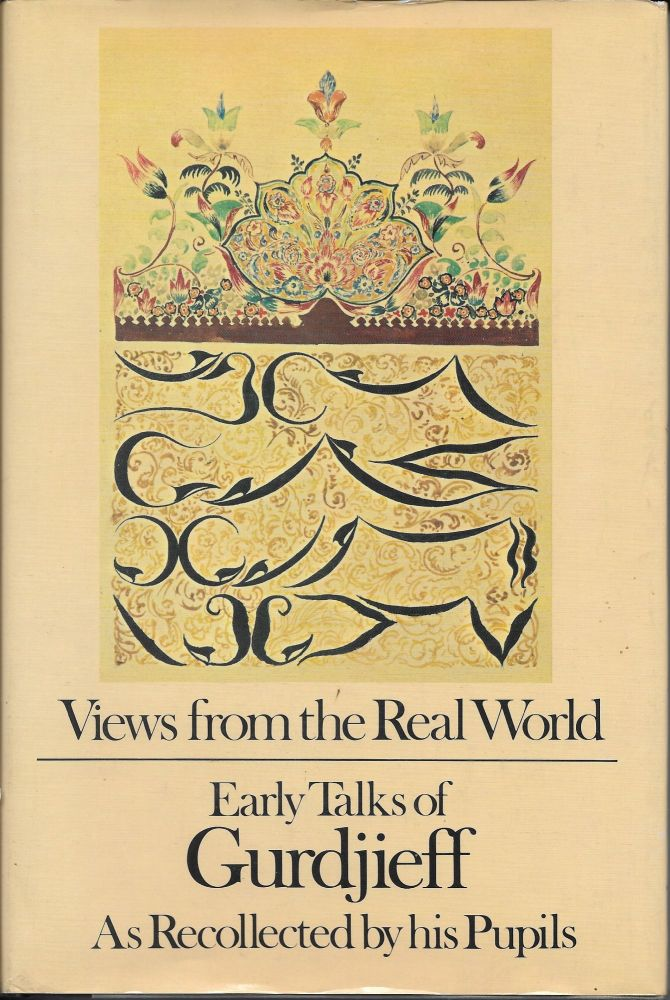 Views from the Real World: Early Talks of Gurdjieff as Recollected by His Pupils. G. I. Gurdjieff.