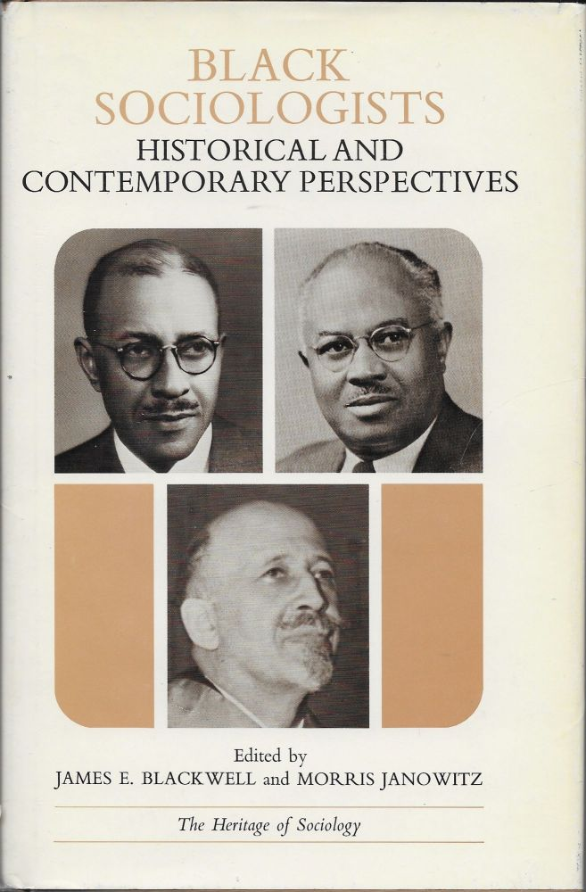 Black Sociologists; Historical and Contemporary Perspectives. James E. Blackwell, Morris Janowitz.
