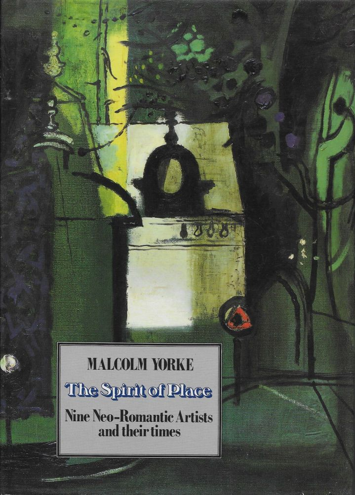 The Spirit of Place: Nine Neo-Romantic Artists and Their Times. Malcolm Yorke.