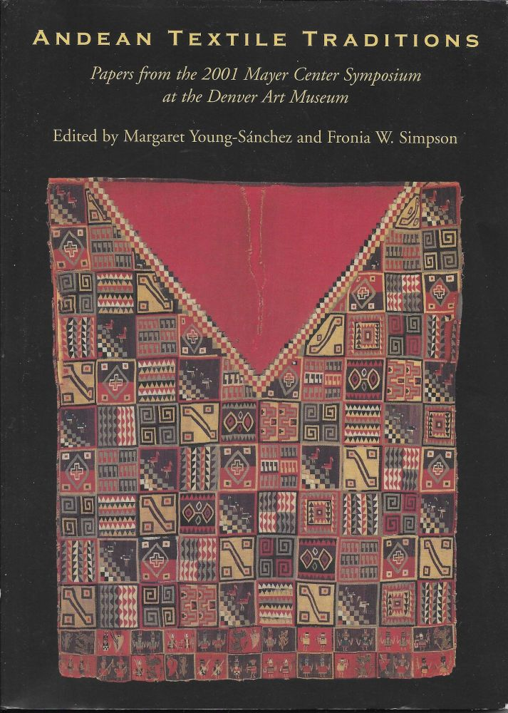 Andean Textile Traditions: Papers from the 2001 Mayer Center Symposium. Margaret Young-Sánchez, Fronia W. Simpson.