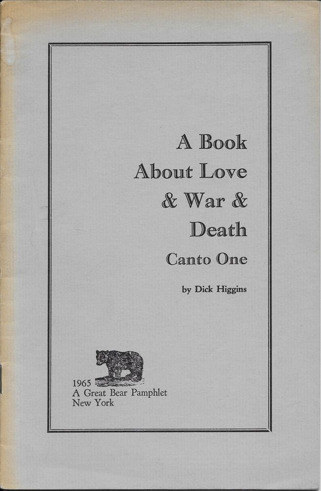 A Book About Love & War & Death: Canto One. Dick Higgins.