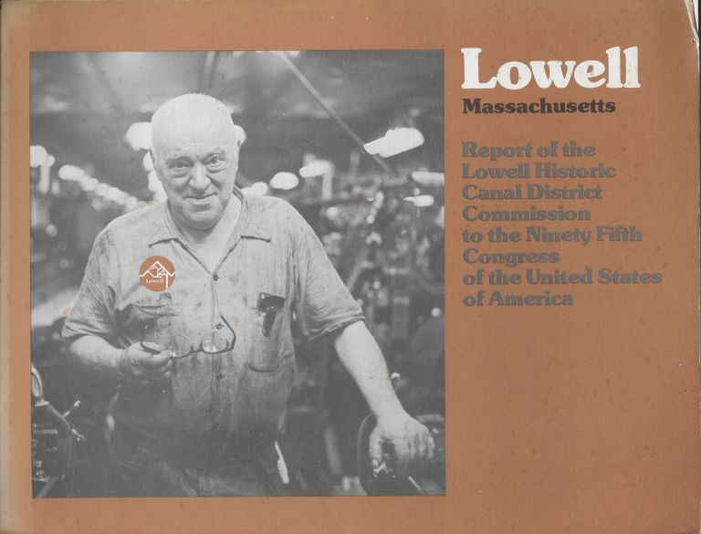 Lowell, Massachusetts: Report of the Lowell Historic Canal District Commission to the Ninety Fifth Congress of the United States of America
