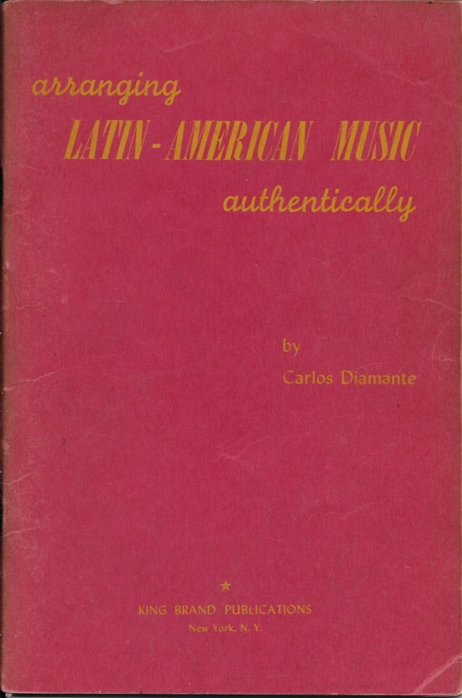 Arranging Latin-American Music Authentically: A Reference and Guide to Typical Latin-American Dance Forms with Examples of the Forms Scored for Orchestra