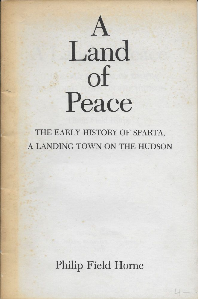 A Land of Peace: The Early History of Sparta, A Landing Town on the Hudson. Philip Field Horne.